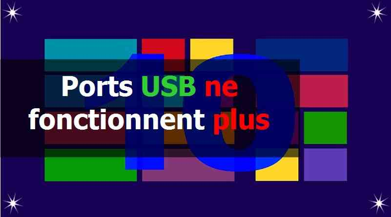 Ports USB ne fonctionnent plus sous Windows 10