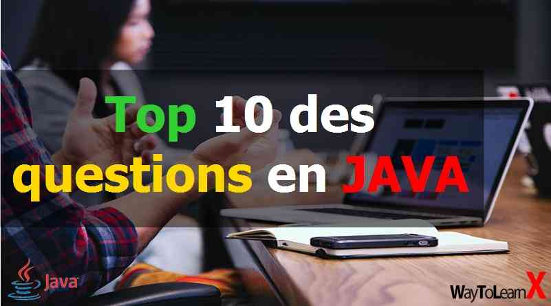 Top 10 des questions en JAVA