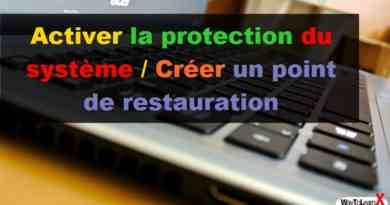 Activer la protection du système - Créer un point de restauration - Windows 10
