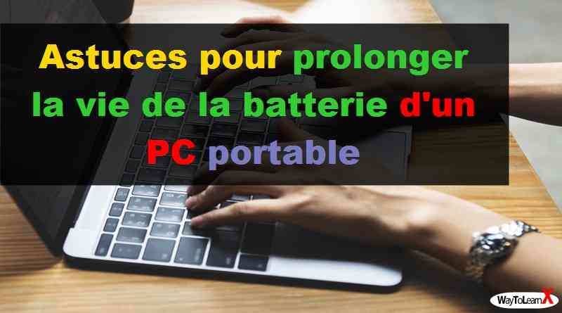 Astuces pour prolonger la vie de la batterie d'un PC portable - Windows 10