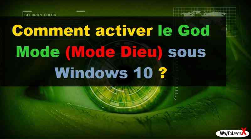 Comment activer le God Mode (Mode Dieu) sous Windows 10