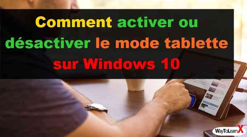 Comment activer ou désactiver le mode tablette sur Windows 10