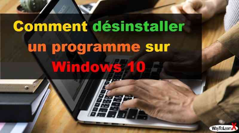 Comment désinstaller un programme sur Windows 10