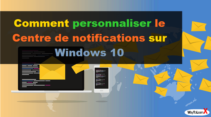 Comment personnaliser le Centre de notifications sur Windows 10