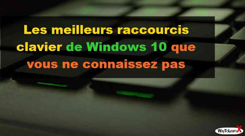 Les meilleurs raccourcis clavier de Windows 10 que vous ne connaissez pas