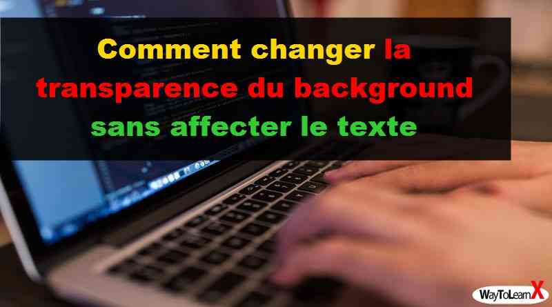 Comment changer la transparence du background sans affecter le texte