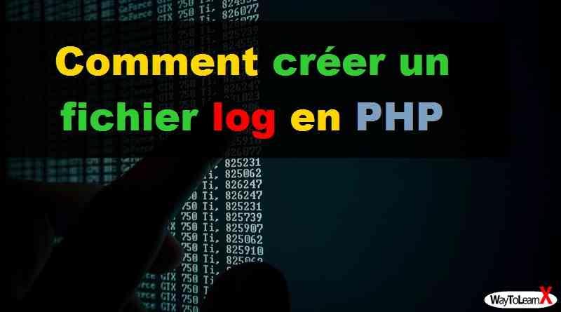 Comment créer un fichier log en PHP