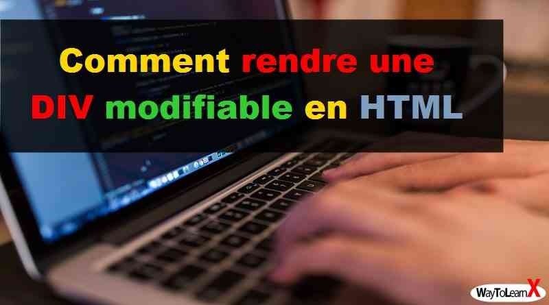 Comment rendre une DIV modifiable en HTML