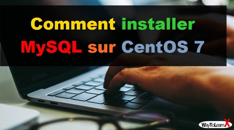 Comment installer MySQL sur CentOS 7