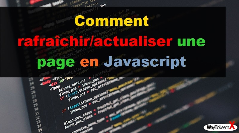 Comment rafraîchir-actualiser une page en Javascript