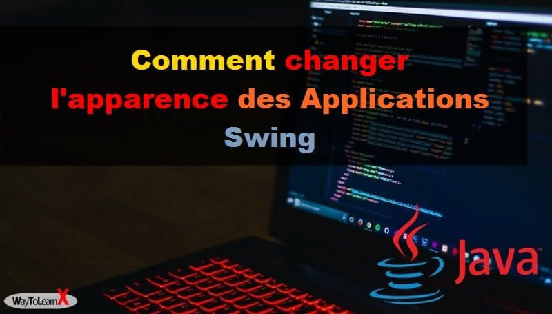 Comment changer l'apparence des Applications Swing